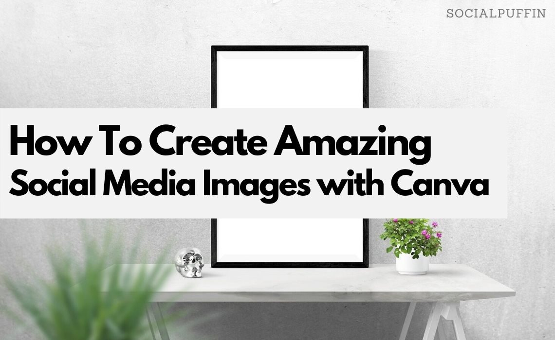 How To Create Amazing Social Media Visuals with Canva