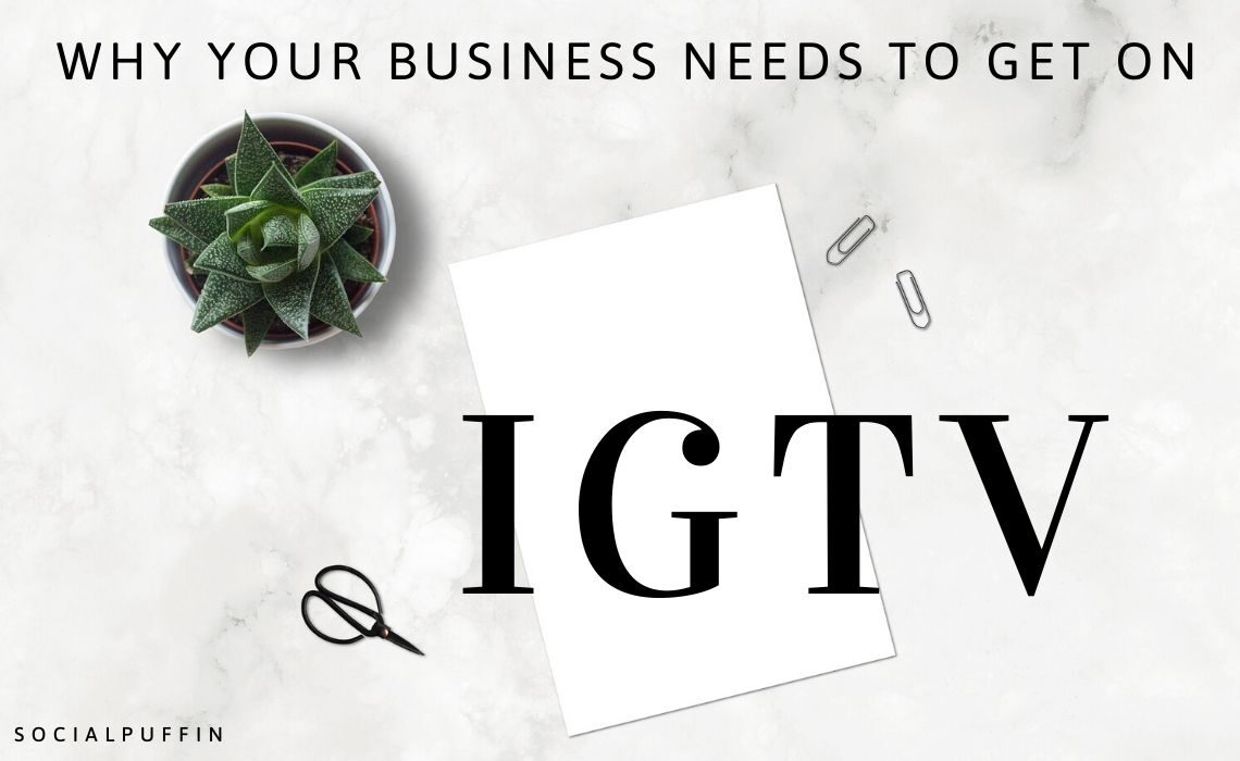 Why Your Business Needs To Get on IGTV
