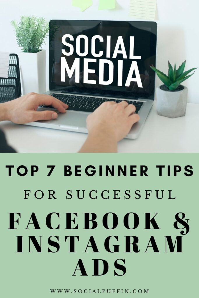 Top 7 Beginner Tips for Successful Facebook and Instagram Ads