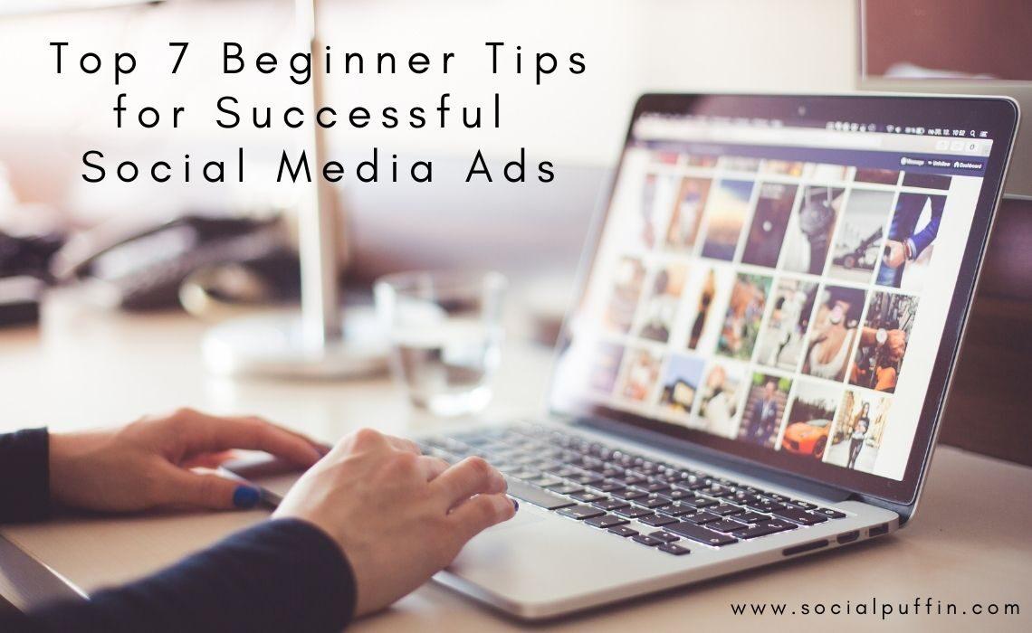 Top 7 Beginner Tips for Successful Social Media Ads