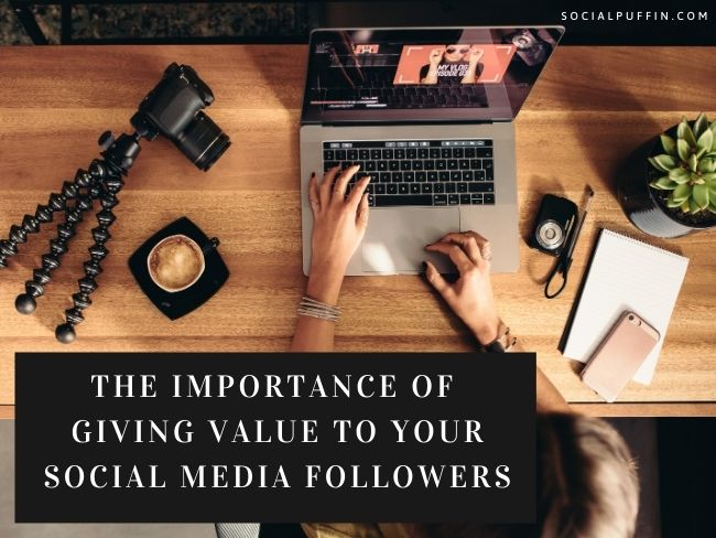 The Importance of Giving Value to Your Social Media Followers