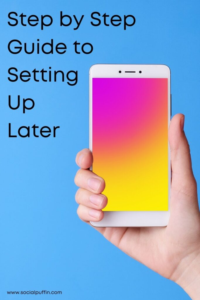 Step by Step Guide to Setting Up Later