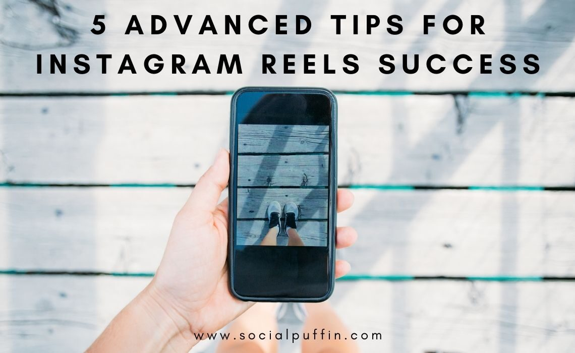 5 Advanced Tips for Instagram Reels Success